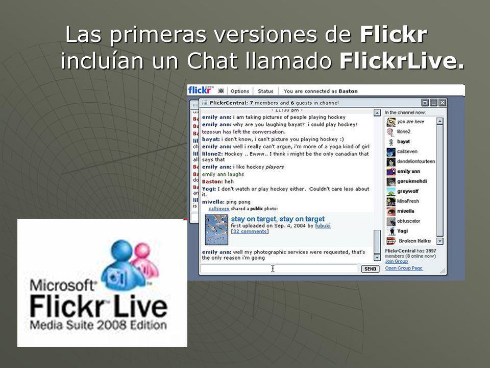 Las primeras versiones de Flickr incluían un Chat llamado FlickrLive.