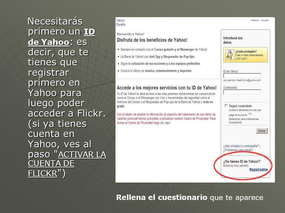 Necesitarás primero un ID de Yahoo : es decir, que te tienes que registrar primero en Yahoo para luego poder acceder a Flickr.