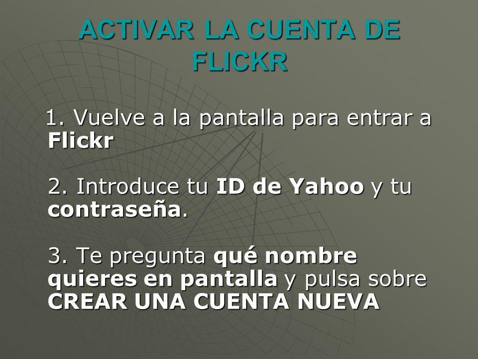 1. Vuelve a la pantalla para entrar a Flickr 2. Introduce tu ID de Yahoo y tu contraseña.