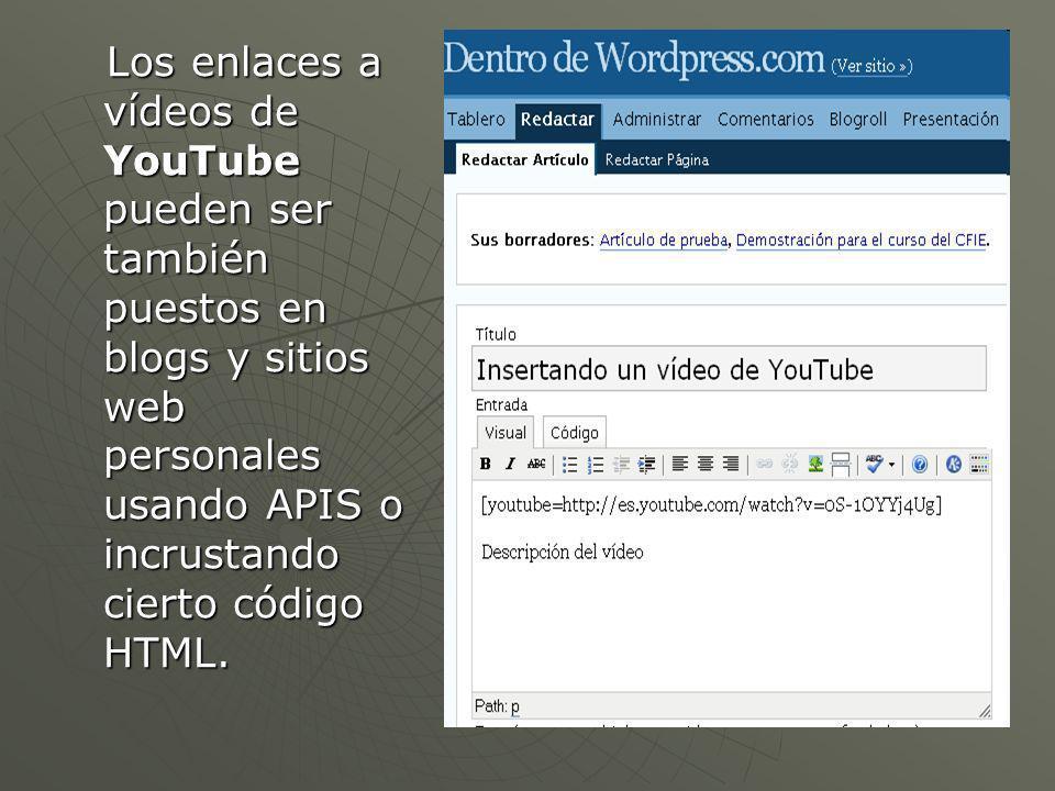 Los enlaces a vídeos de YouTube pueden ser también puestos en blogs y sitios web personales usando APIS o incrustando cierto código HTML.