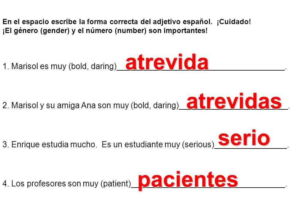 En el espacio escribe la forma correcta del adjetivo español. ¡Cuidado! ¡El género (gender) y el número (number) son importantes! 1. Marisol es muy (b