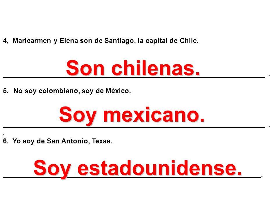 4, Maricarmen y Elena son de Santiago, la capital de Chile. ____________________________________________________________________. 5.No soy colombiano,