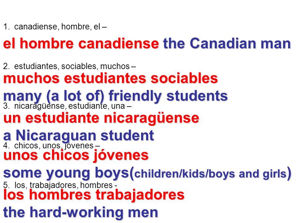 1.canadiense, hombre, el – 2.estudiantes, sociables, muchos – 3.nicaragüense, estudiante, una – 4.chicos, unos, jóvenes – 5. los, trabajadores, hombre