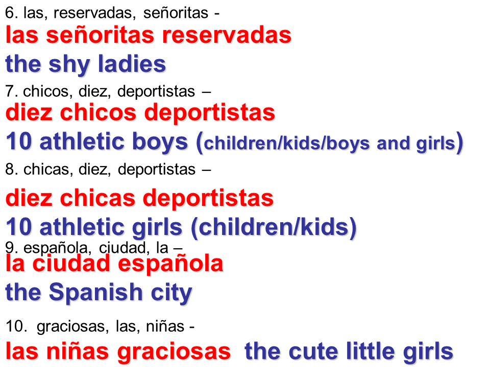 6.las, reservadas, señoritas - 7. chicos, diez, deportistas – 8.chicas, diez, deportistas – 9.española, ciudad, la – 10. graciosas, las, niñas -las se
