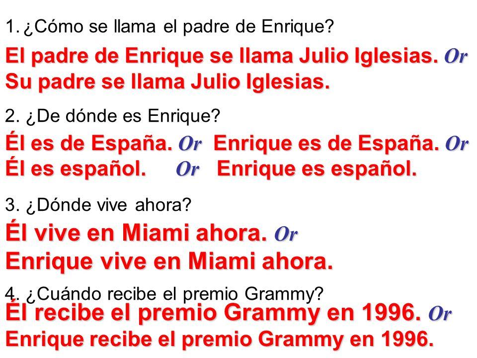 1.¿Cómo se llama el padre de Enrique? 2. ¿De dónde es Enrique? 3. ¿Dónde vive ahora? 4. ¿Cuándo recibe el premio Grammy? El padre de Enrique se llama