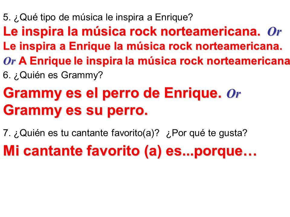 5. ¿Qué tipo de música le inspira a Enrique? 6. ¿Quién es Grammy? 7. ¿Quién es tu cantante favorito(a)? ¿Por qué te gusta? Le inspira la música rock n