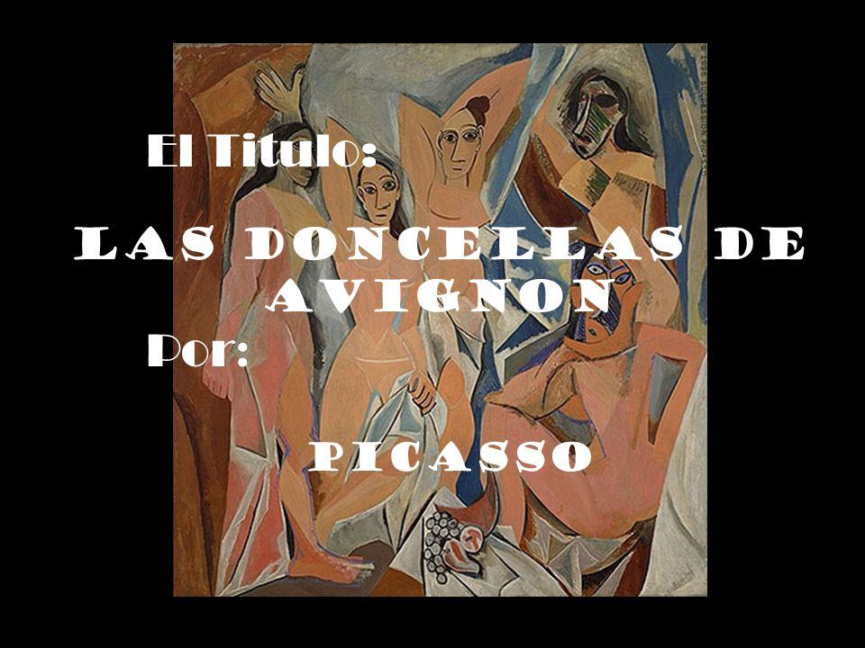 El Titulo: Las Doncellas de Avignon Por : Picasso