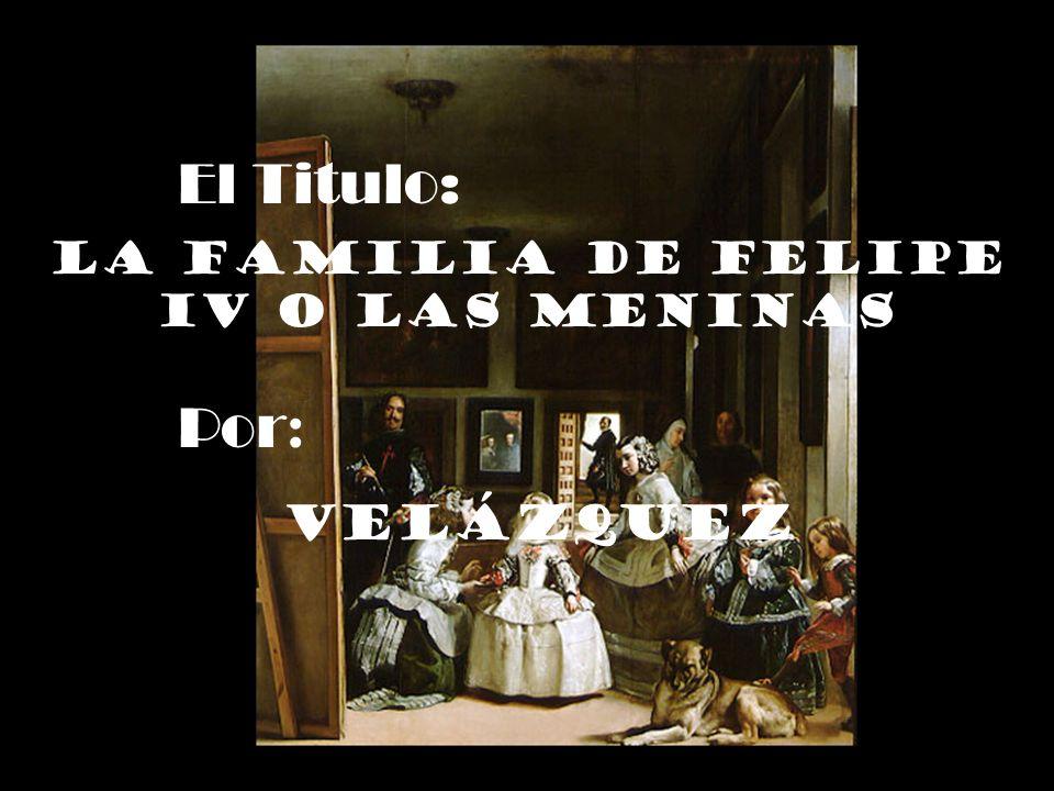 El Titulo: La Familia de felipe iv o las meninas Por : Velázquez
