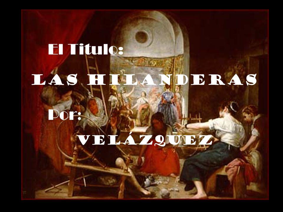 El Titulo: Las Hilanderas Por : Velázquez