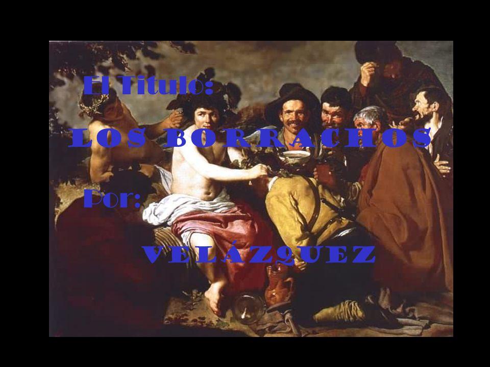 El Titulo: Los Borrachos Por : Velázquez
