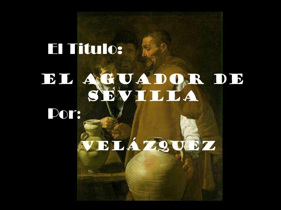 El Titulo: El Aguador de Sevilla Por : Velázquez