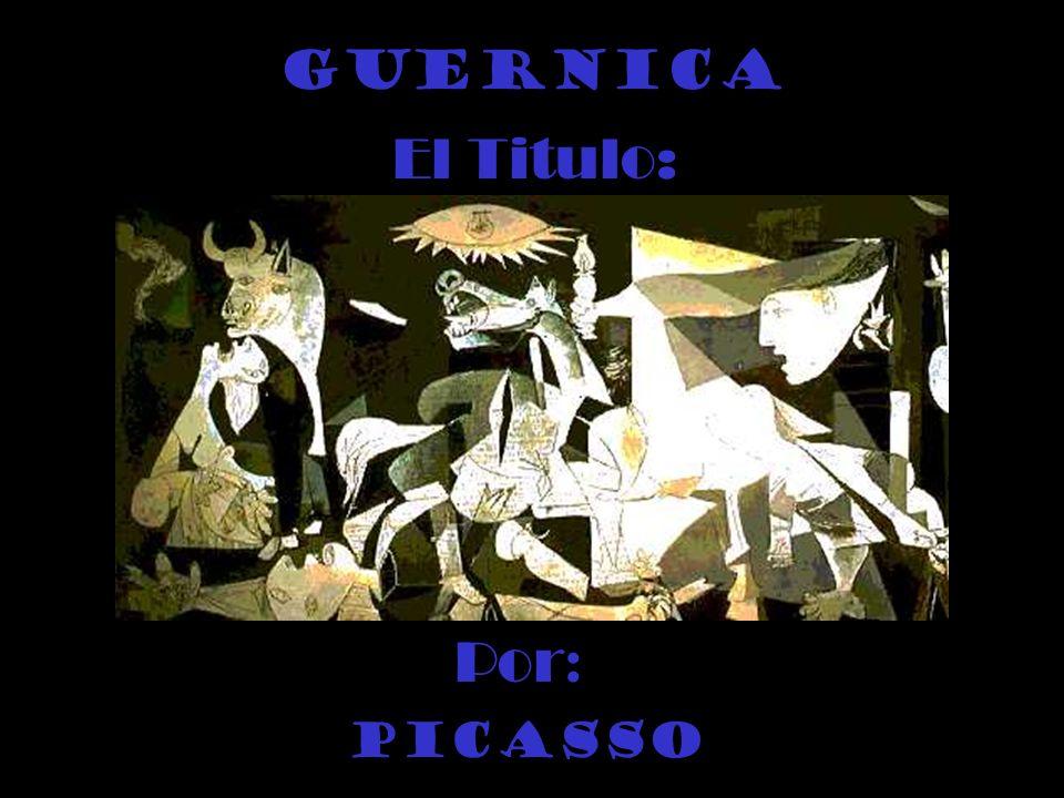 El Titulo: Guernica Por : Picasso