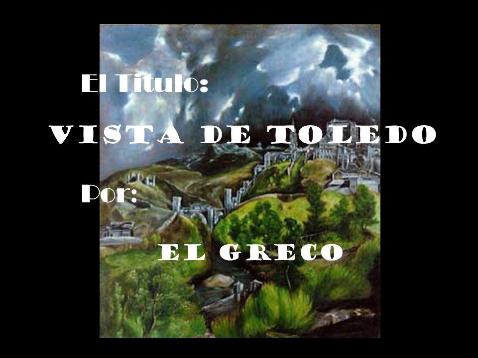 El Titulo: Vista de Toledo Por : El Greco