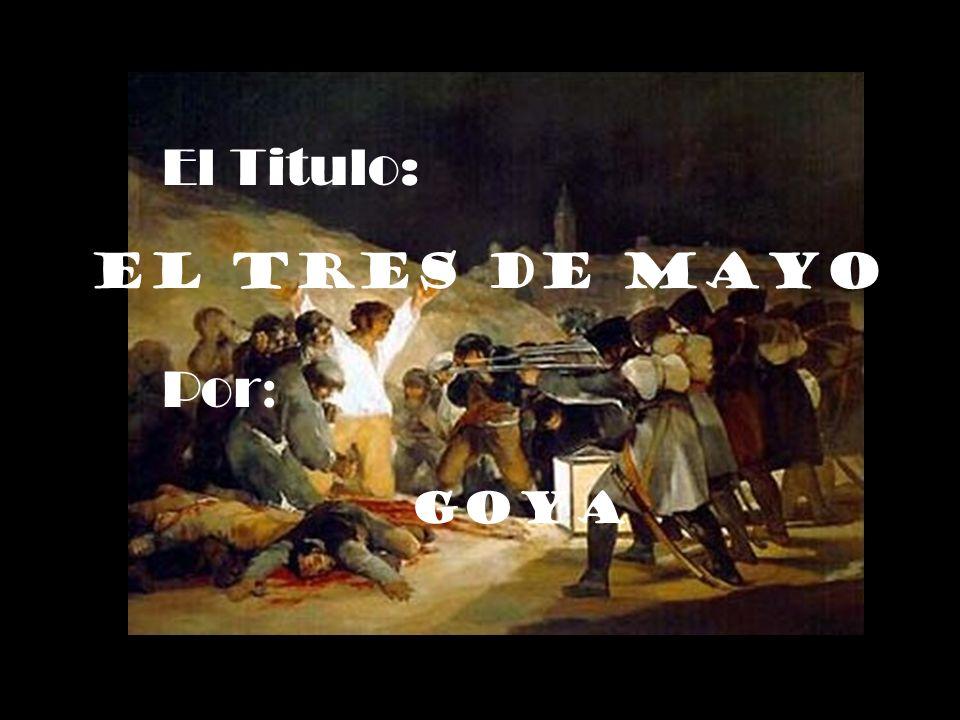 El Titulo: El Tres de Mayo Por : Goya