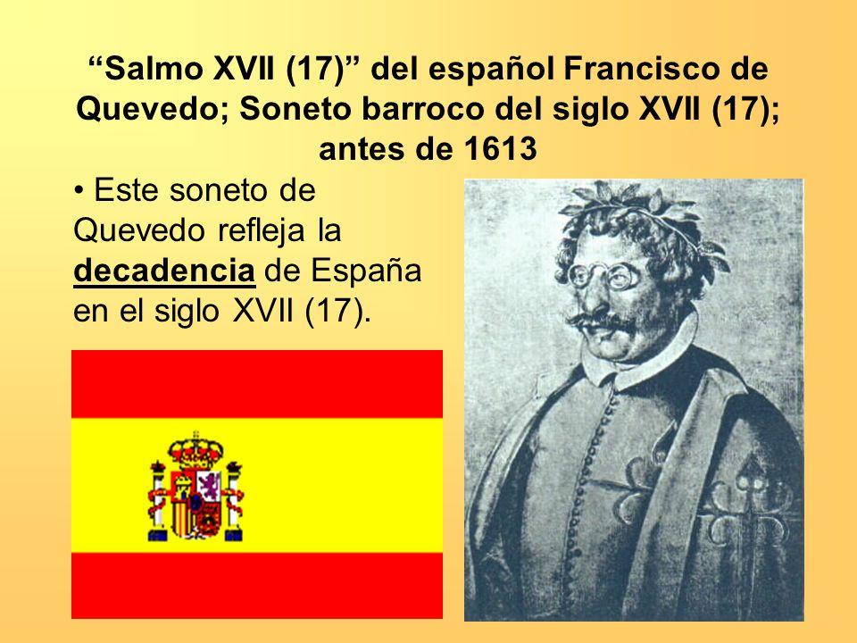 Salmo XVII (17) del español Francisco de Quevedo; Soneto barroco del siglo XVII (17); antes de 1613 Este soneto de Quevedo refleja la decadencia de Es