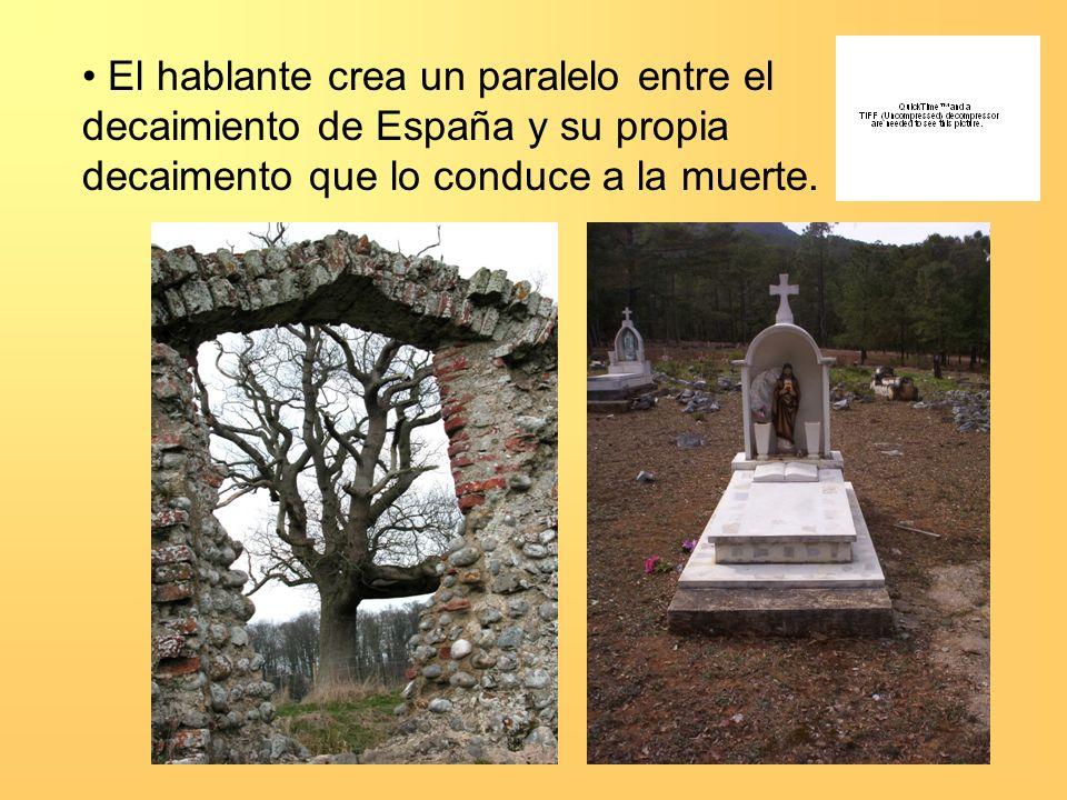 El hablante crea un paralelo entre el decaimiento de España y su propia decaimento que lo conduce a la muerte.