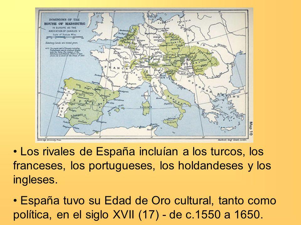 Los rivales de España incluían a los turcos, los franceses, los portugueses, los holdandeses y los ingleses. España tuvo su Edad de Oro cultural, tant