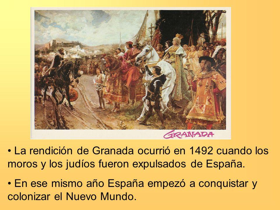 La rendición de Granada ocurrió en 1492 cuando los moros y los judíos fueron expulsados de España. En ese mismo año España empezó a conquistar y colon