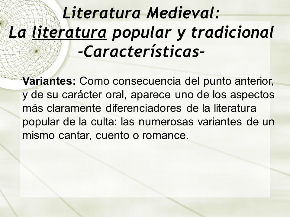 Literatura Medieval: La literatura popular y tradicional -Características- Variantes: Como consecuencia del punto anterior, y de su carácter oral, apa