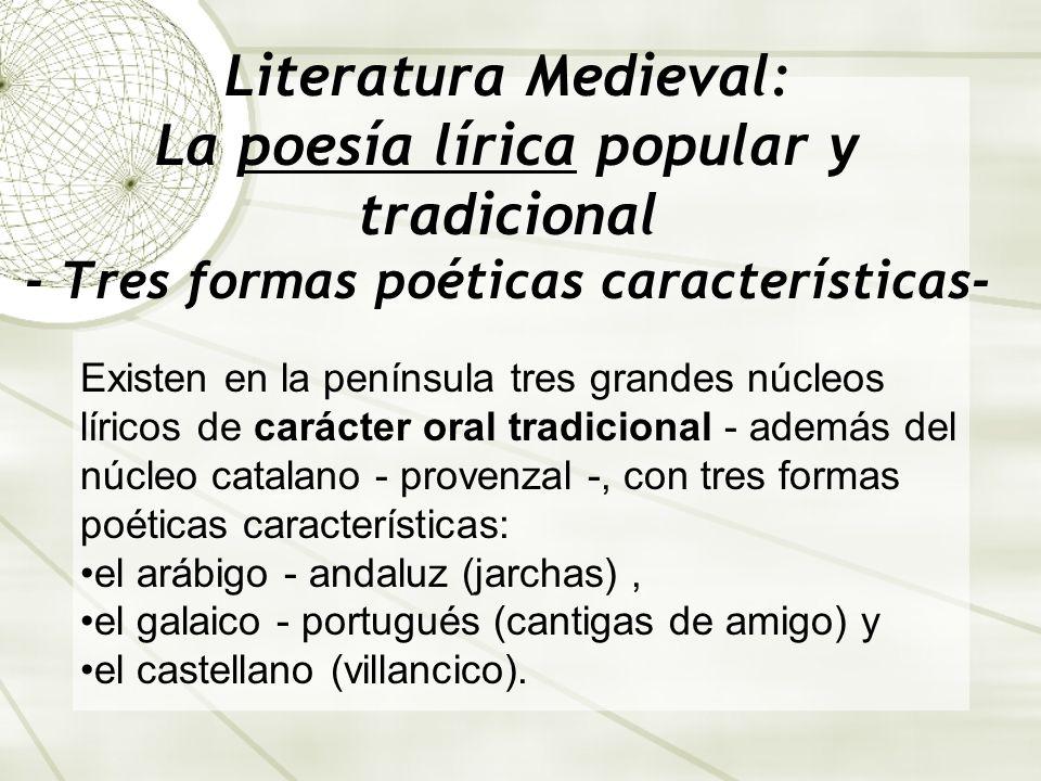 Literatura Medieval: La poesía lírica popular y tradicional - Tres formas poéticas características- Existen en la península tres grandes núcleos líric