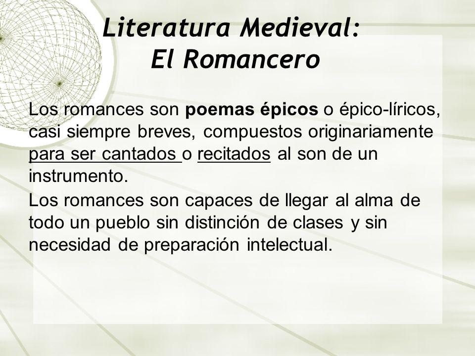 Literatura Medieval: El Romancero Los romances son poemas épicos o épico-líricos, casi siempre breves, compuestos originariamente para ser cantados o
