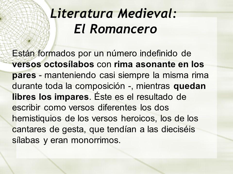 Literatura Medieval: El Romancero Están formados por un número indefinido de versos octosílabos con rima asonante en los pares - manteniendo casi siem