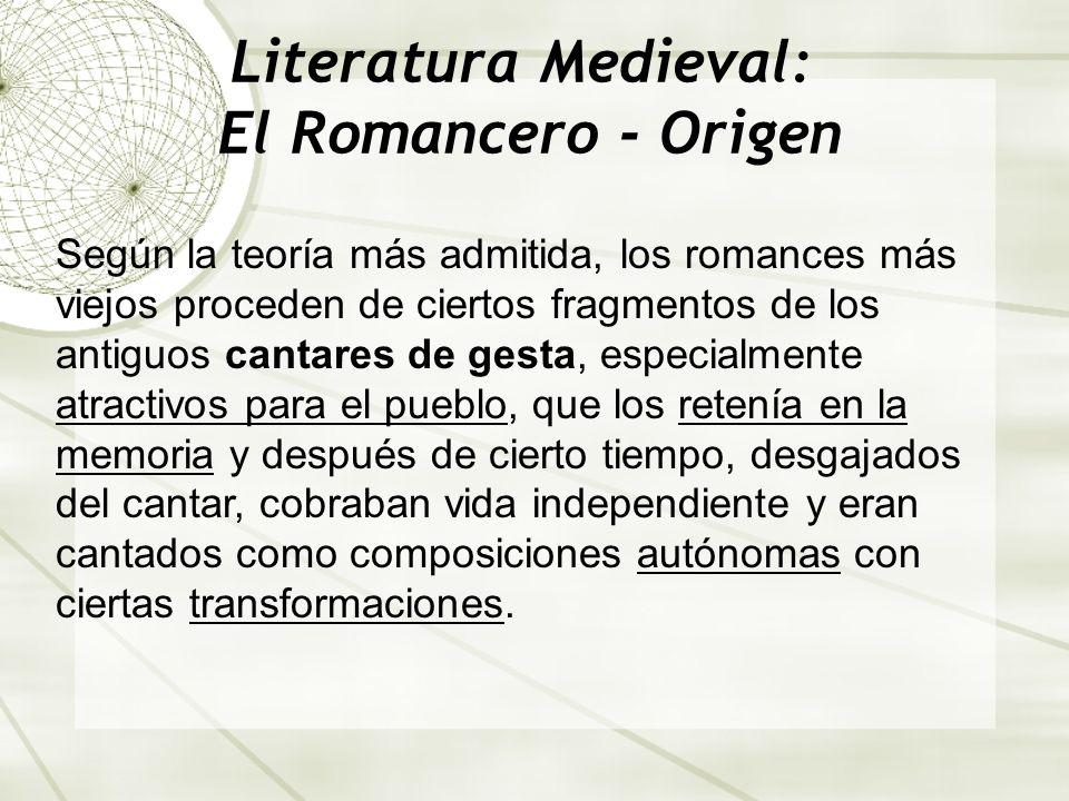 Literatura Medieval: El Romancero - Origen Según la teoría más admitida, los romances más viejos proceden de ciertos fragmentos de los antiguos cantar