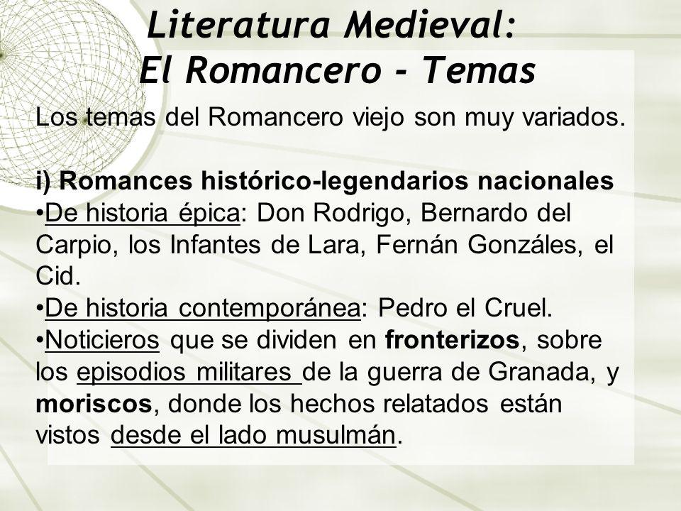 Literatura Medieval: El Romancero - Temas Los temas del Romancero viejo son muy variados. i) Romances histórico-legendarios nacionales De historia épi