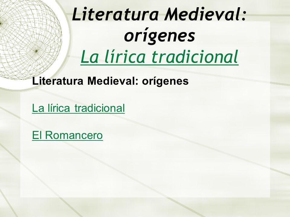 Literatura Medieval: orígenes La lírica tradicional La lírica tradicional Literatura Medieval: orígenes La lírica tradicional El Romancero