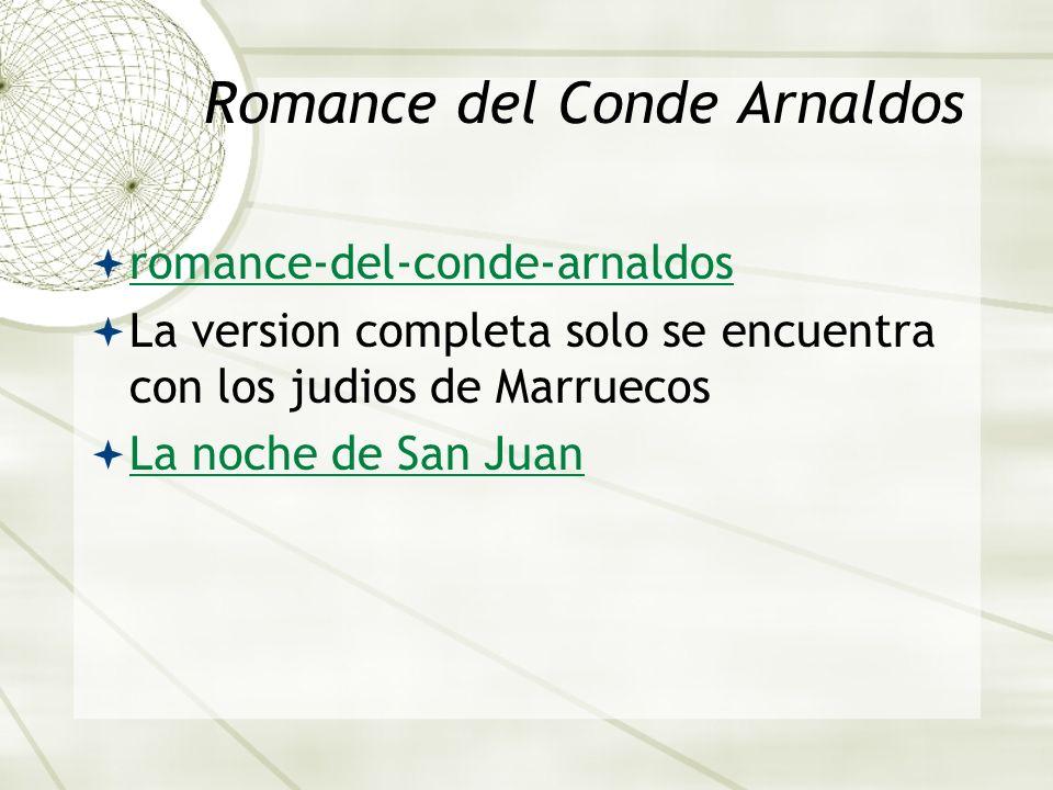 Romance del Conde Arnaldos romance-del-conde-arnaldos La version completa solo se encuentra con los judios de Marruecos La noche de San Juan