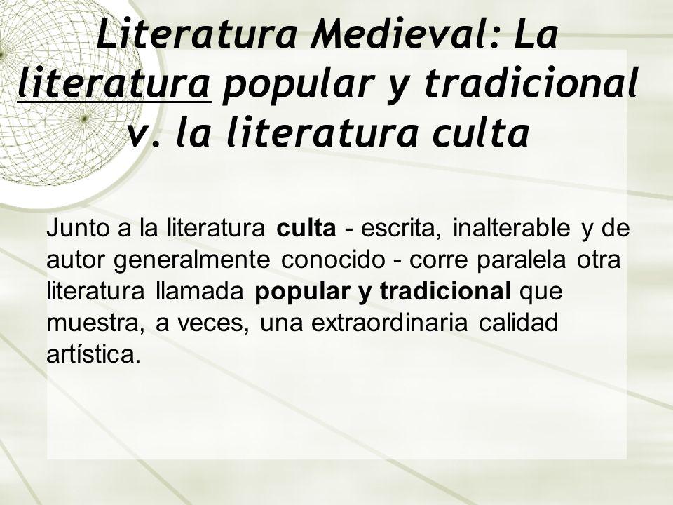 Literatura Medieval: La literatura popular y tradicional v. la literatura culta Junto a la literatura culta - escrita, inalterable y de autor generalm