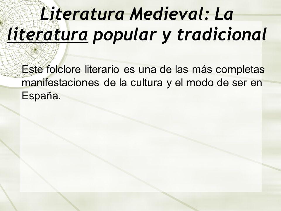 Literatura Medieval: La literatura popular y tradicional Este folclore literario es una de las más completas manifestaciones de la cultura y el modo d