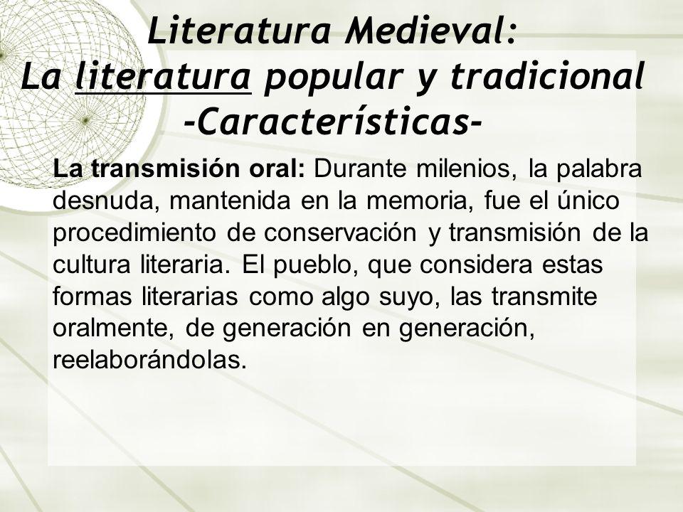 Literatura Medieval: La literatura popular y tradicional -Características- La transmisión oral: Durante milenios, la palabra desnuda, mantenida en la