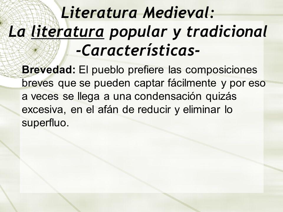 Literatura Medieval: La literatura popular y tradicional -Características- Brevedad: El pueblo prefiere las composiciones breves que se pueden captar