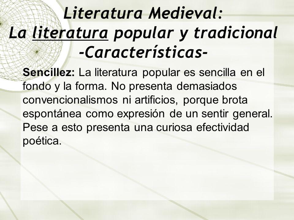 Literatura Medieval: La literatura popular y tradicional -Características- Anonimia: Hay un creador inicial, un individuo especialmente dotado que interpreta y expresa el sentir del pueblo.