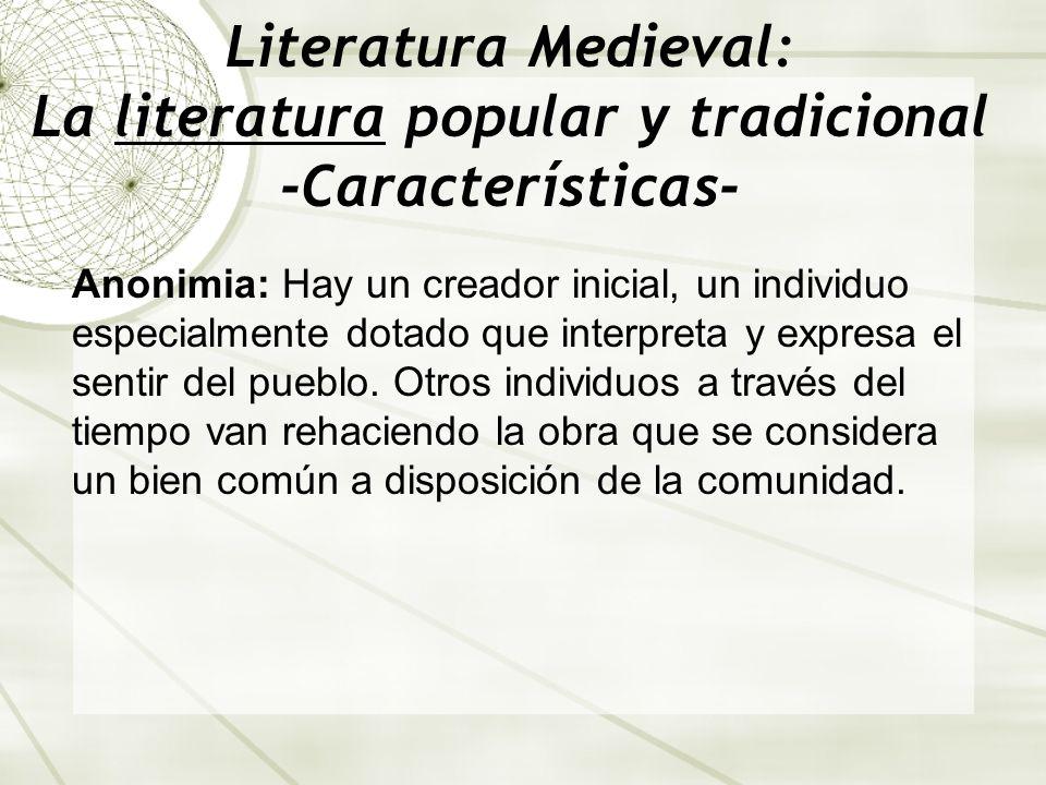 Literatura Medieval: La literatura popular y tradicional -Características- Anonimia: Hay un creador inicial, un individuo especialmente dotado que int