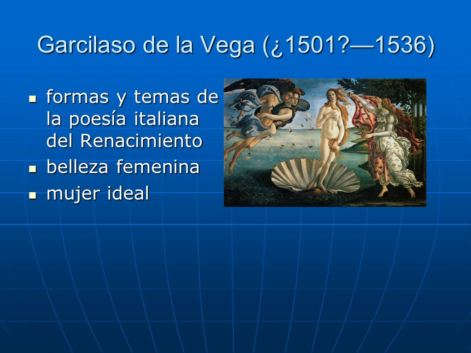 Garcilaso de la Vega (¿1501?1536) formas y temas de la poesía italiana del Renacimiento formas y temas de la poesía italiana del Renacimiento belleza