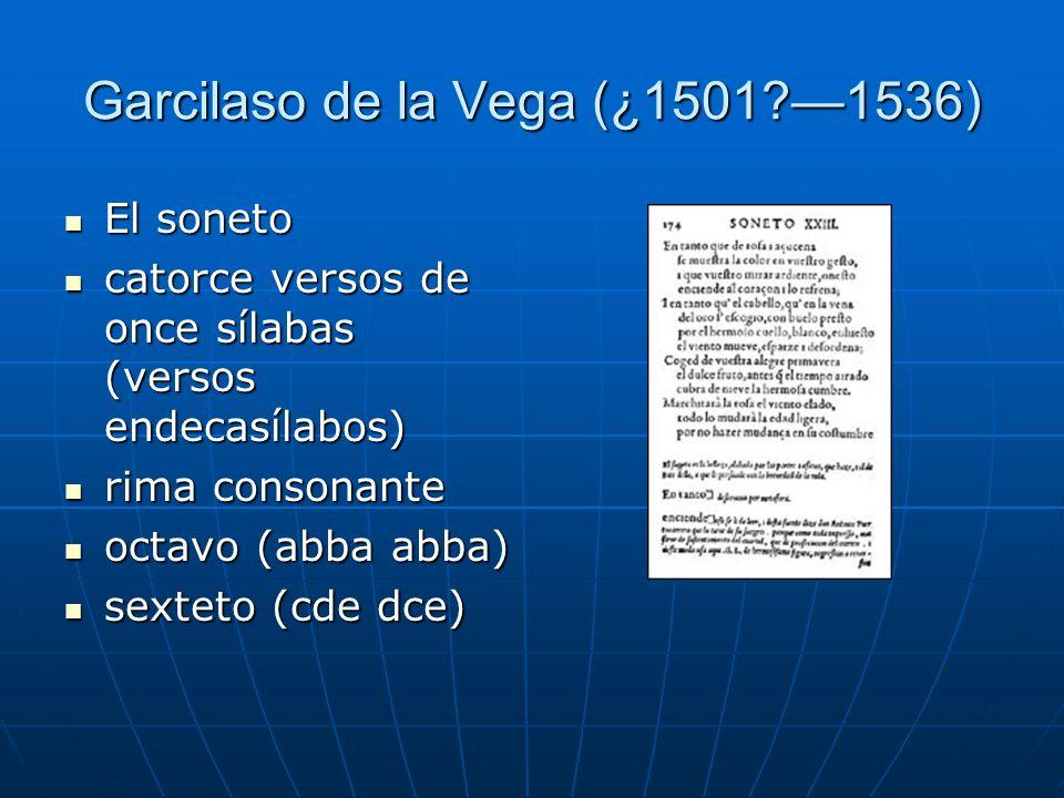 Garcilaso de la Vega (¿1501?1536) El soneto El soneto catorce versos de once sílabas (versos endecasílabos) catorce versos de once sílabas (versos end