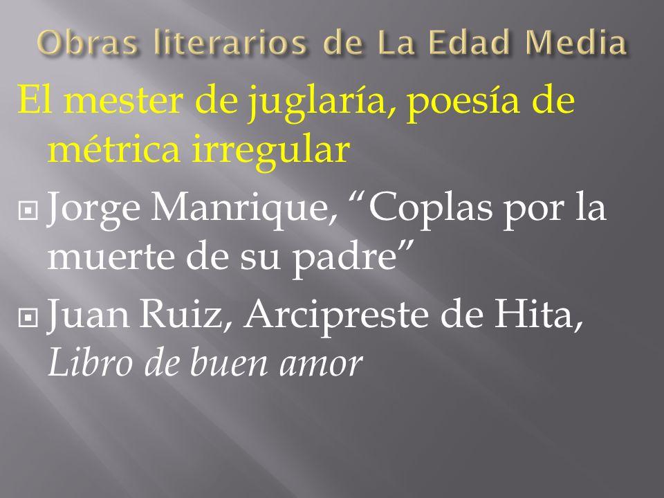 El mester de juglaría, poesía de métrica irregular Jorge Manrique, Coplas por la muerte de su padre Juan Ruiz, Arcipreste de Hita, Libro de buen amor