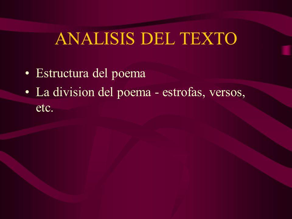 ANALISIS DEL TEXTO Estructura del poema La division del poema - estrofas, versos, etc.