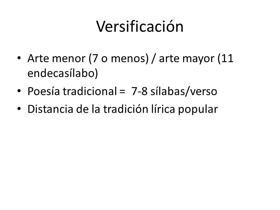 Versificación Arte menor (7 o menos) / arte mayor (11 endecasílabo) Poesía tradicional = 7-8 sílabas/verso Distancia de la tradición lírica popular