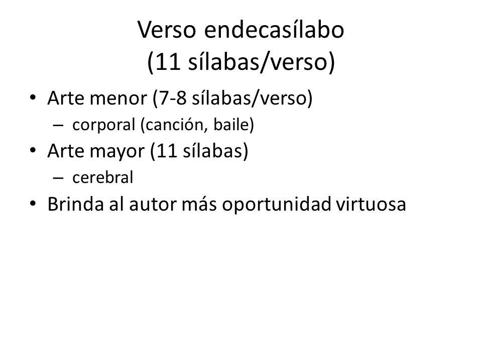 Verso endecasílabo (11 sílabas/verso) Arte menor (7-8 sílabas/verso) – corporal (canción, baile) Arte mayor (11 sílabas) – cerebral Brinda al autor má