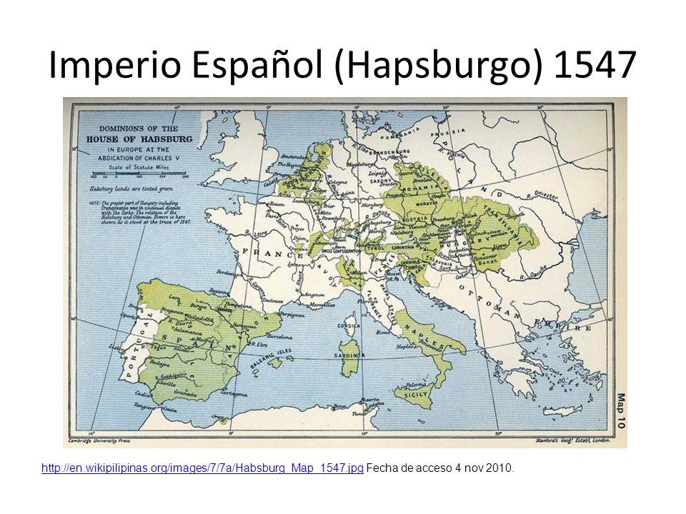 Imperio Español (Hapsburgo) 1547 http://en.wikipilipinas.org/images/7/7a/Habsburg_Map_1547.jpghttp://en.wikipilipinas.org/images/7/7a/Habsburg_Map_154