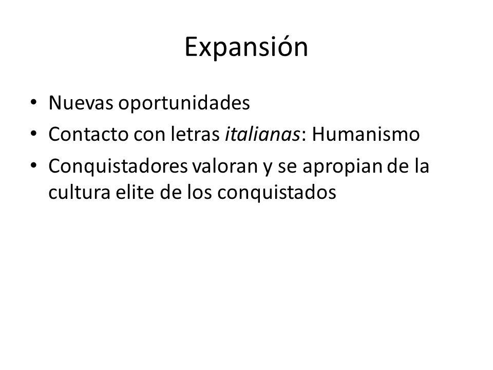Expansión Nuevas oportunidades Contacto con letras italianas: Humanismo Conquistadores valoran y se apropian de la cultura elite de los conquistados