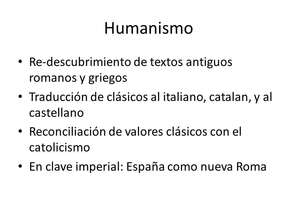 Humanismo Re-descubrimiento de textos antiguos romanos y griegos Traducción de clásicos al italiano, catalan, y al castellano Reconciliación de valore