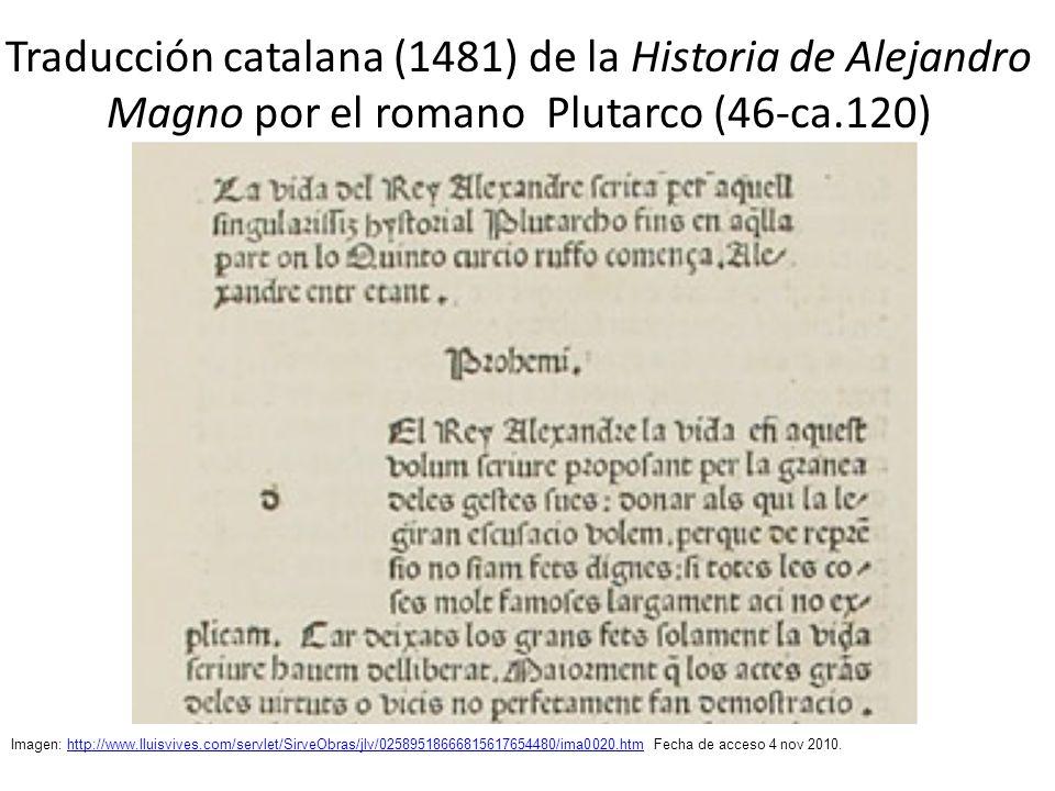 Traducción catalana (1481) de la Historia de Alejandro Magno por el romano Plutarco (46-ca.120) Imagen: http://www.lluisvives.com/servlet/SirveObras/j