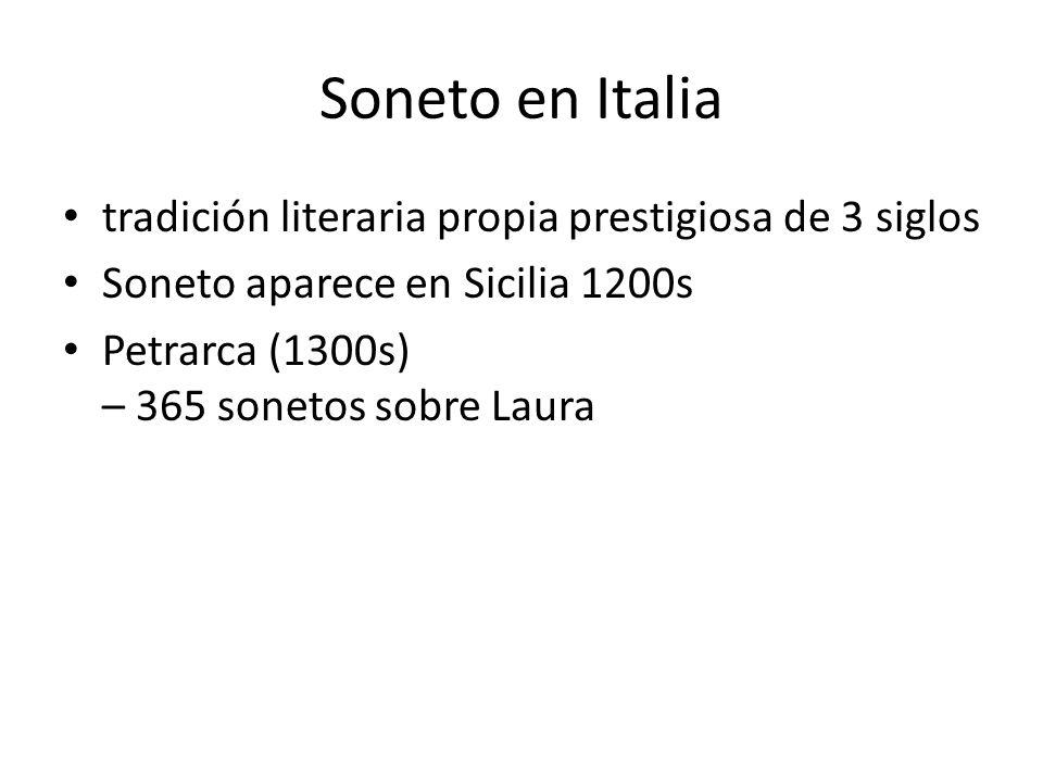 Soneto en Italia tradición literaria propia prestigiosa de 3 siglos Soneto aparece en Sicilia 1200s Petrarca (1300s) – 365 sonetos sobre Laura