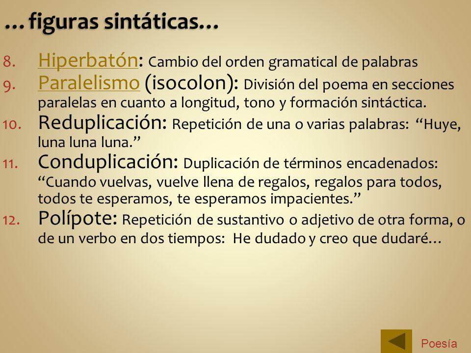 8. Hiperbatón: Cambio del orden gramatical de palabras Hiperbatón 9. Paralelismo (isocolon): División del poema en secciones paralelas en cuanto a lon