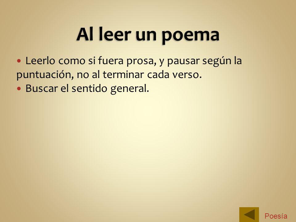 Leerlo como si fuera prosa, y pausar según la puntuación, no al terminar cada verso. Buscar el sentido general. Poesía