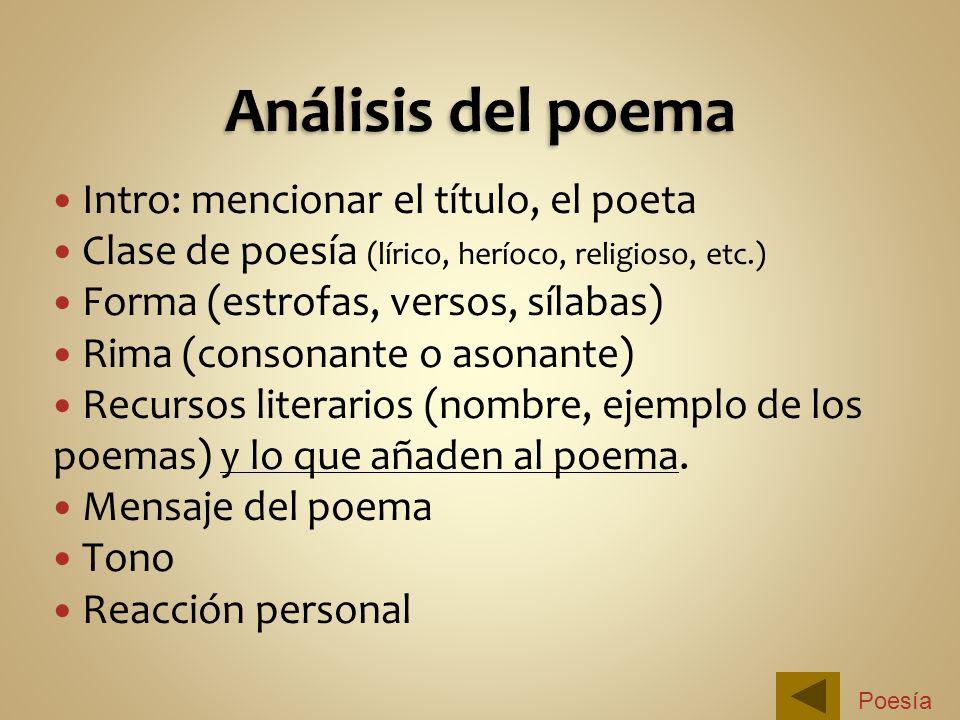 Intro: mencionar el título, el poeta Clase de poesía (lírico, heríoco, religioso, etc.) Forma (estrofas, versos, sílabas) Rima (consonante o asonante)
